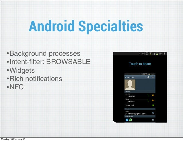 Android Specialties    •Background processes    •Intent-filter: BROWSABLE    •Widgets    •Rich notifications    •NFCMonday, ...