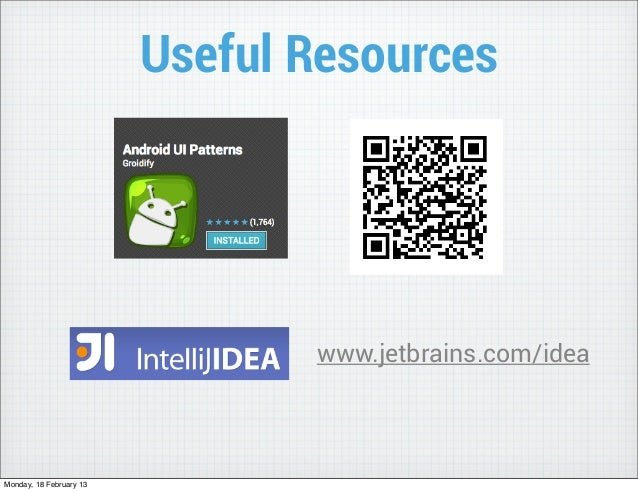 Useful Resources                                www.jetbrains.com/ideaMonday, 18 February 13