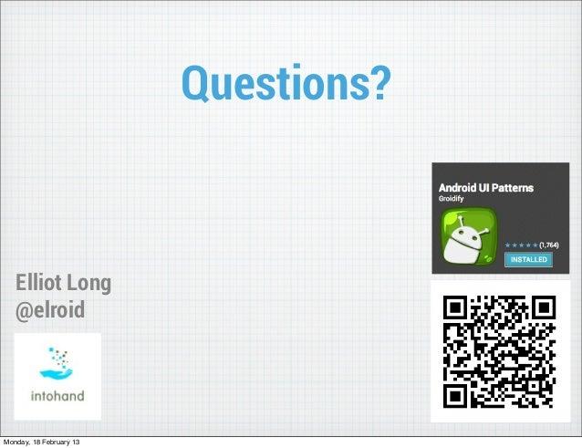 Questions?   Elliot Long   @elroidMonday, 18 February 13