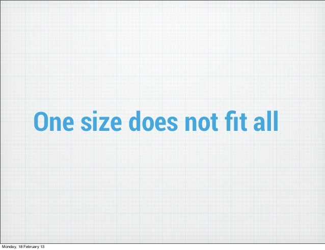 One size does not fit allMonday, 18 February 13