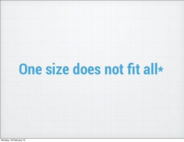 One size does not fit all*Monday, 18 February 13