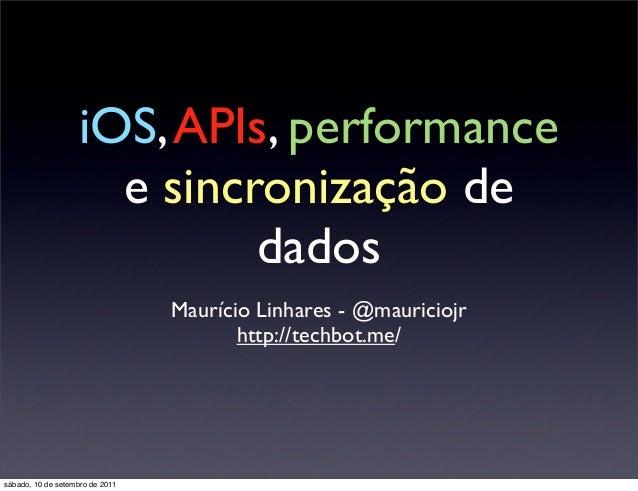 iOS,APIs, performance e sincronização de dados Maurício Linhares - @mauriciojr http://techbot.me/ sábado, 10 de setembro d...