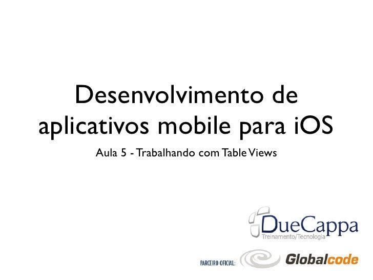 Desenvolvimento deaplicativos mobile para iOS     Aula 5 - Trabalhando com Table Views