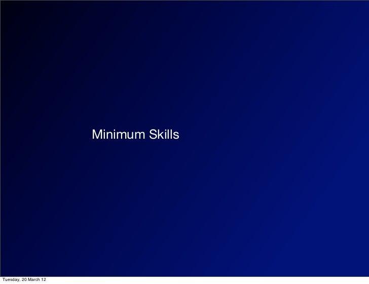 Minimum SkillsTuesday, 20 March 12