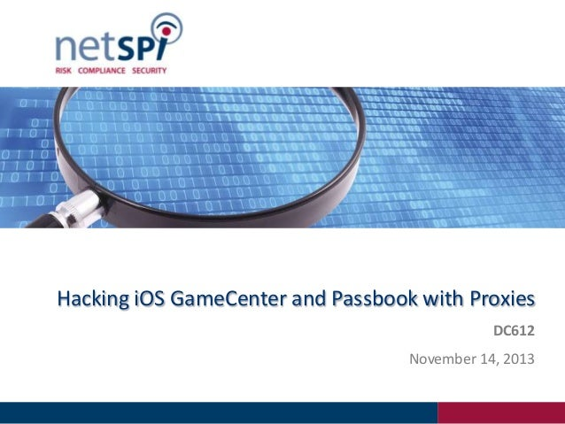 Hacking iOS GameCenter and Passbook with Proxies DC612 November 14, 2013