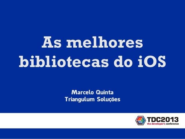 Marcelo QuintaTriangulum SoluçõesAs melhoresbibliotecas do iOS