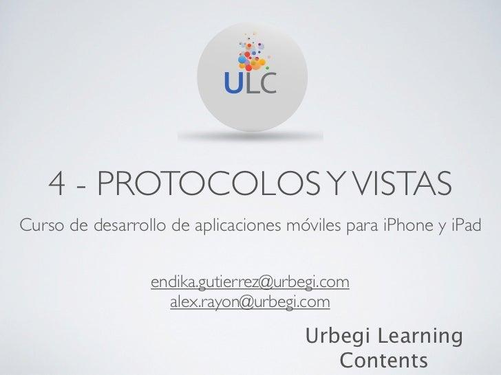 4 - PROTOCOLOS Y VISTASCurso de desarrollo de aplicaciones móviles para iPhone y iPad                 endika.gutierrez@urb...