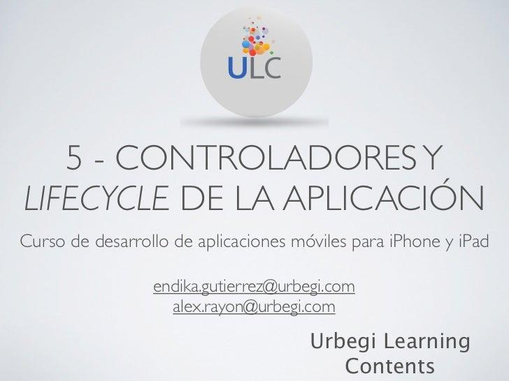 5 - CONTROLADORES YLIFECYCLE DE LA APLICACIÓNCurso de desarrollo de aplicaciones móviles para iPhone y iPad               ...
