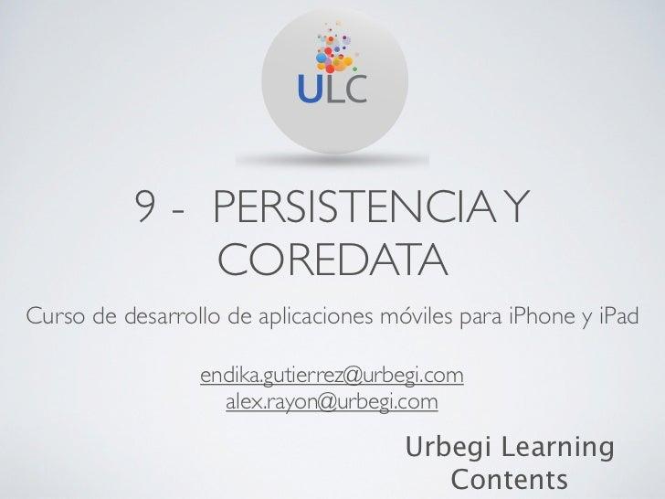 9 - PERSISTENCIA Y               COREDATACurso de desarrollo de aplicaciones móviles para iPhone y iPad                 en...