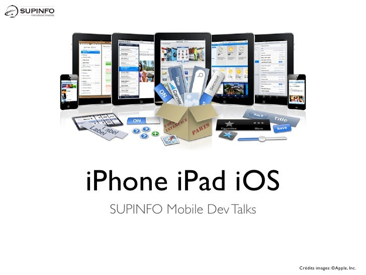 iPhone iPad iOS SUPINFO Mobile Dev Talks                            Crédits images: ©Apple, Inc.