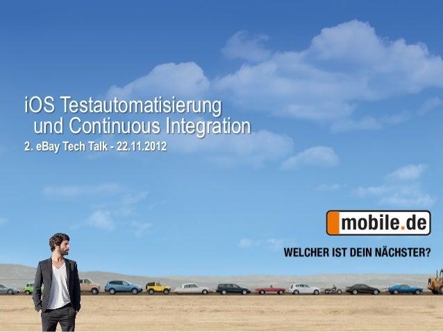 iOS Testautomatisierung und Continuous Integration2. eBay Tech Talk - 22.11.2012                                 1