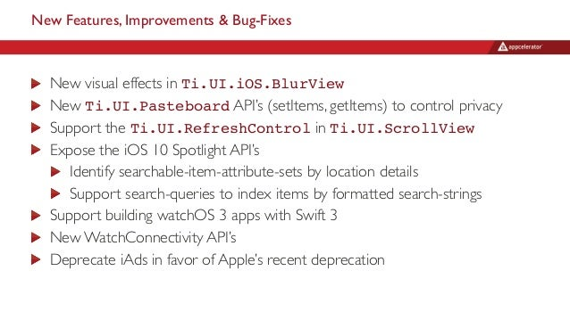New Features, Improvements & Bug-Fixes New visual effects in Ti.UI.iOS.BlurView New Ti.UI.Pasteboard API's (setItems, getI...