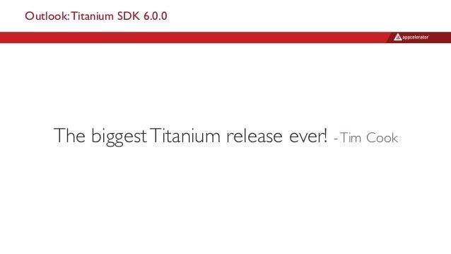 Outlook:Titanium SDK 6.0.0 The biggestTitanium release ever! -Tim Cook