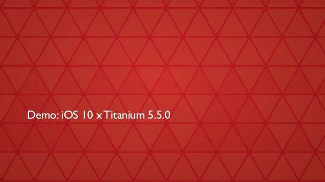 Demo: iOS 10 x Titanium 5.5.0