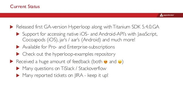 Current Status Released first GA-version Hyperloop along withTitanium SDK 5.4.0.GA Support for accessing native iOS- and A...