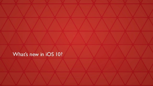 What's new in iOS 10?