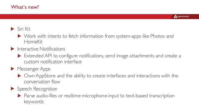 What's new? Siri Kit Work with intents to fetch information from system-apps like Photos and HomeKit Interactive Notificat...