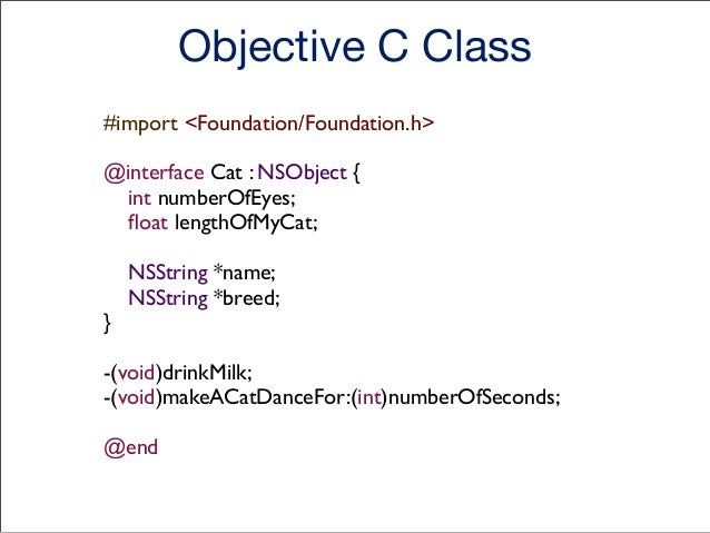 • Class declaration starts at @interface and ends at @end  • Cat is the class name that is the name after @interface and b...