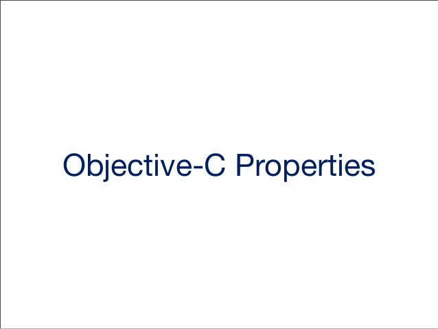 Declared Properties  • Provides a getter and a setter method