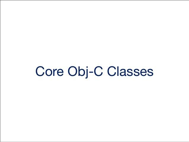 Obj-C Classes • • • • •  NSNumber, NSInteger NSString, NSMutableString NSArray, NSMutableArray NSSet, NSMutableSet NSDicti...