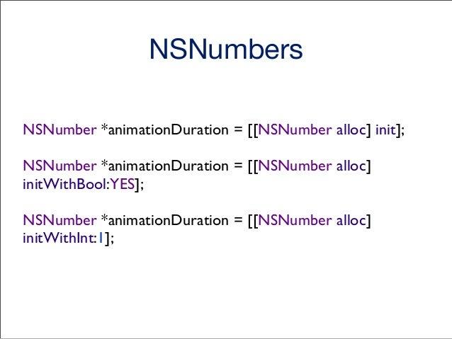 NSNumbers // While creating NSNumbers NSNumber *myNumber; myNumber = @'Z'; myNumber = @YES; myNumber = @1; myNumber = @10....