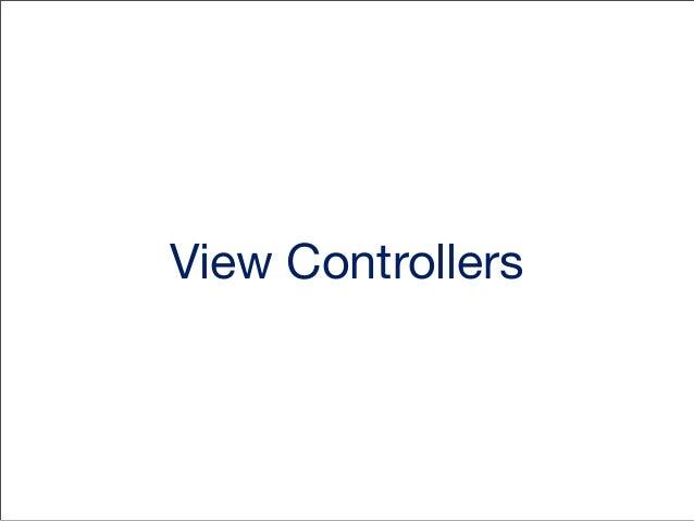 Key Objects in iOS Apps Model Data Model Objects Data Model Objects Data Model Objects  View  Controller  UIApplication  A...