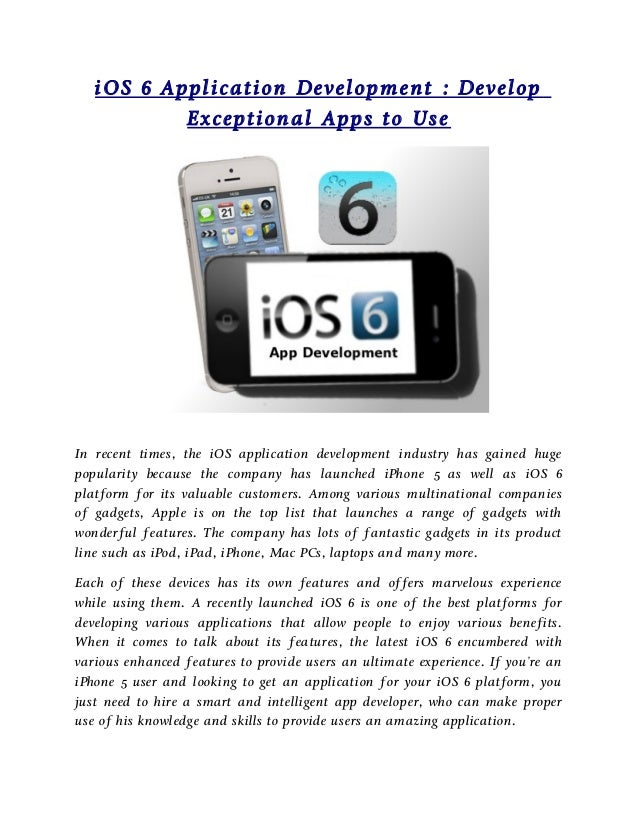 iOS 6 Application Development : Develop           Exceptional Apps to UseIn recent times, the iOS application development ...