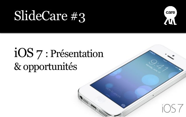 iOS 7 : Présentation& opportunitésSlideCare #3