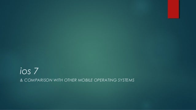 ios 7 & COMPARISON WITH OTHER MOBILE OPERATING SYSTEMS