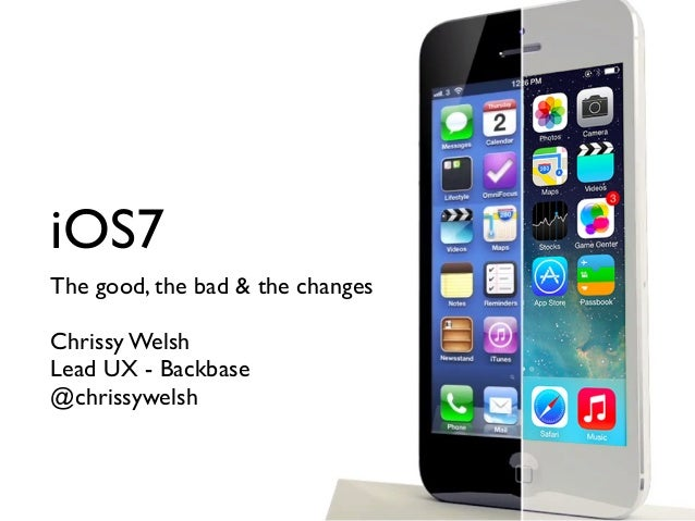 iOS7 The good, the bad & the changes Chrissy Welsh Lead UX - Backbase @chrissywelsh