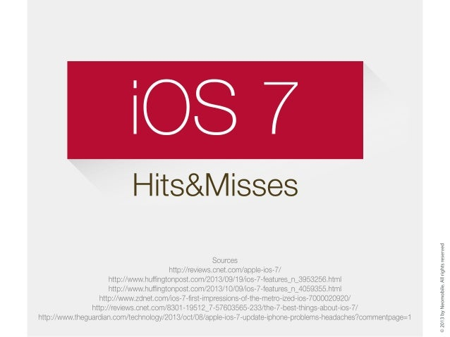 iOS7 - Hits & Misses TECH JOURNALIST Provided you take the time to find your way around, iOS 7's new design makes it a com...