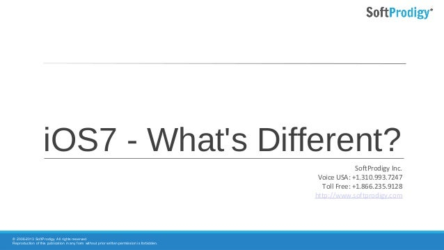 iOS7 - What's Different? © 2006-2013 SoftProdigy. All rights reserved. Reproduction of this publication in any form withou...
