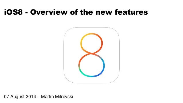 iOS8 - Overview of the new features 07 August 2014 – Martin Mitrevski