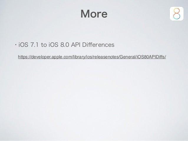 More ・iOS 7.1 to iOS 8.0 API Differences https://developer.apple.com/library/ios/releasenotes/General/iOS80APIDiffs/