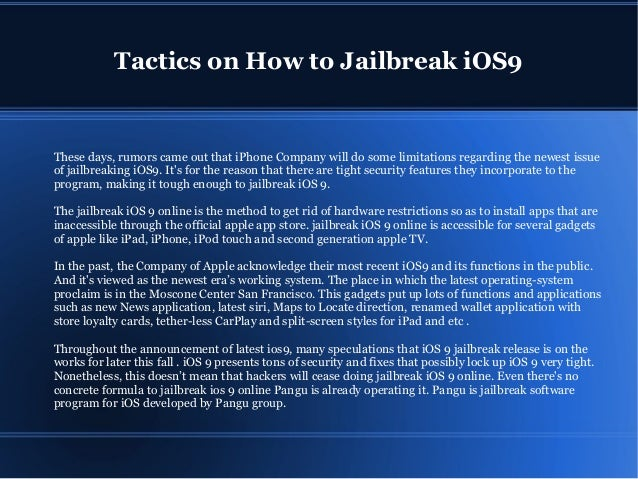 Tactics on How to Jailbreak iOS9  These days,  rumors came out that iPhone Company will do some limitations regarding the ...