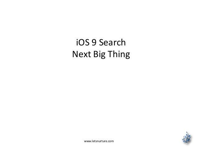 www.letsnurture.com iOS 9 Search Next Big Thing