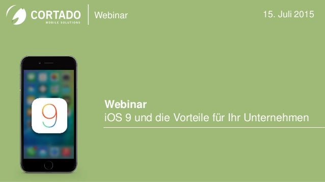 Webinar Webinar iOS 9 und die Vorteile für Ihr Unternehmen 15. Juli 2015
