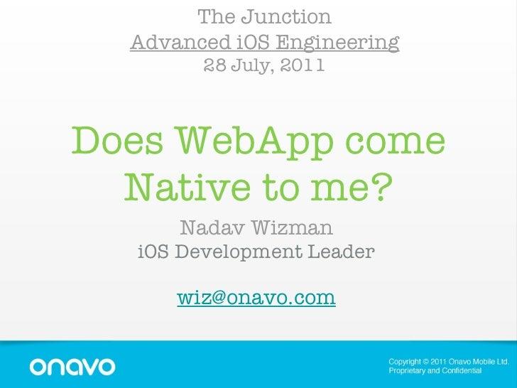 Does WebApp come Native to me? <ul><li>Nadav Wizman </li></ul><ul><li>iOS Development Leader </li></ul><ul><li>[email_addr...