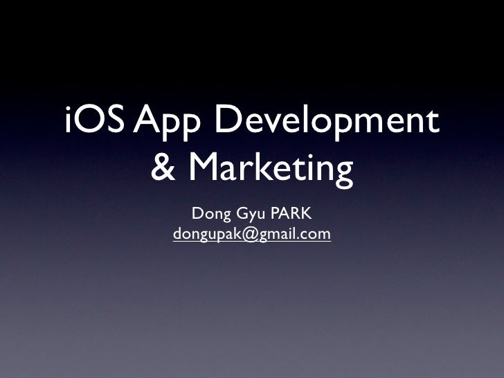 iOS App Development     & Marketing       Dong Gyu PARK     dongupak@gmail.com