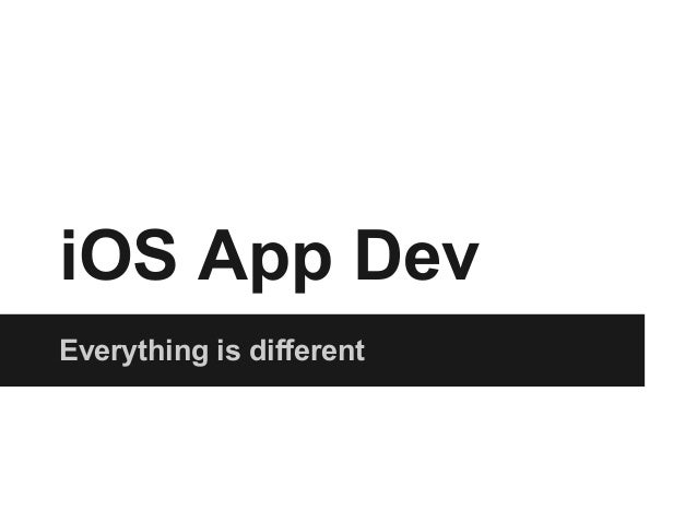 iOS App DevEverything is different
