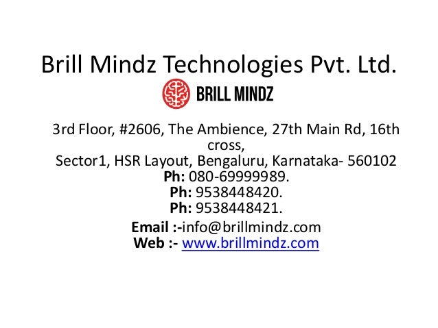 Brill Mindz Technologies Pvt. Ltd. 3rd Floor, #2606, The Ambience, 27th Main Rd, 16th cross, Sector1, HSR Layout, Bengalur...