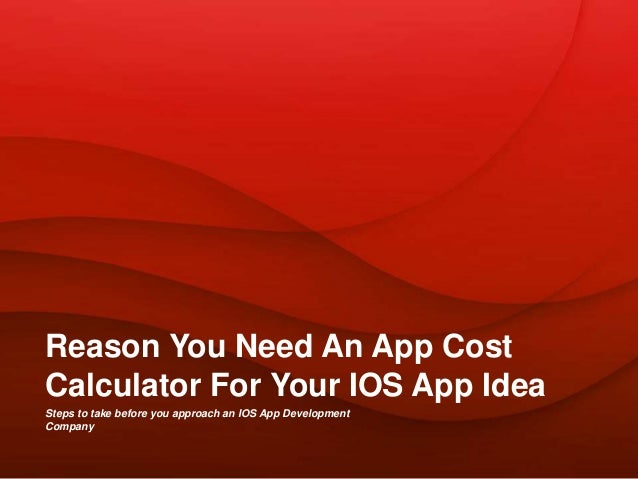 Steps to take before you approach an IOS App Development Company Reason You Need An App Cost Calculator For Your IOS App I...
