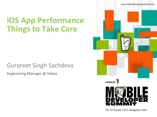 iOS App Performance  Things to Take Care  Gurpreet Singh Sachdeva  Engineering Manager @ Yahoo