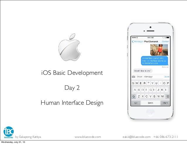 iOS Basic Development Day 2 Human Interface Design by Eakapong Kattiya www.ibluecode.com eak.k@ibluecode.com +66 086-673-2...