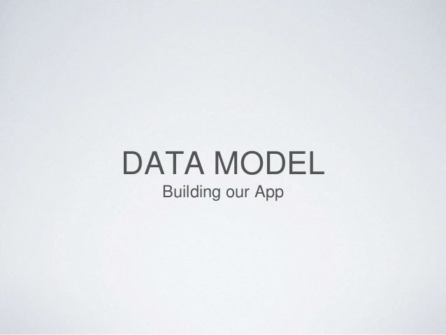 DATA MODEL Building our App
