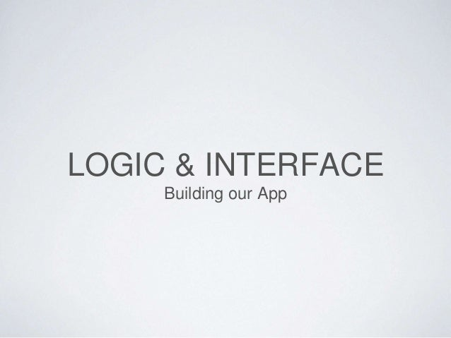 LOGIC & INTERFACE  Building our App