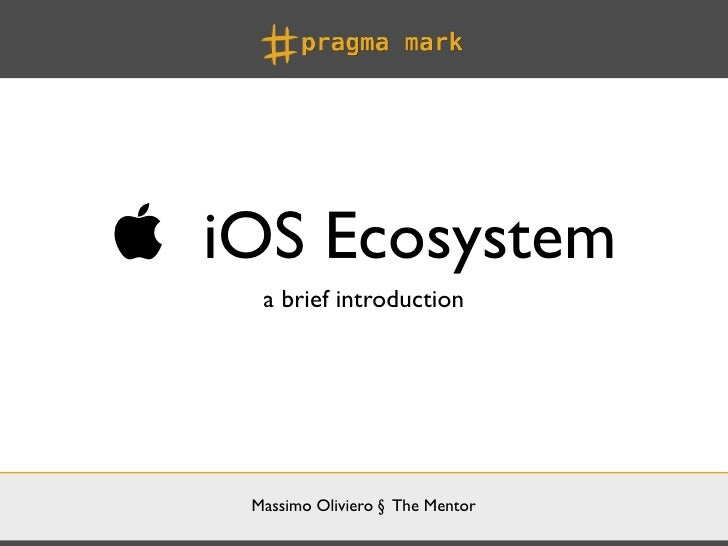  iOS Ecosystem     a brief introduction    Massimo Oliviero § The Mentor