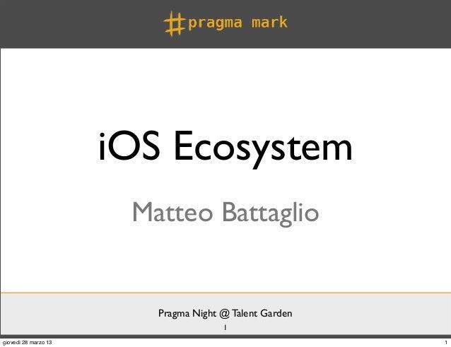 iOS Ecosystem                       Matteo Battaglio                         Pragma Night @ Talent Garden                 ...
