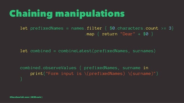"""Chaining manipulations let prefixedNames = names.filter { $0.characters.count >= 3} .map { return """"Dear"""" + $0 } let combin..."""