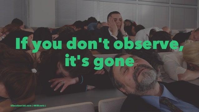 If you don't observe, it's gone EliaszSawicki.com ( @EliSawic )